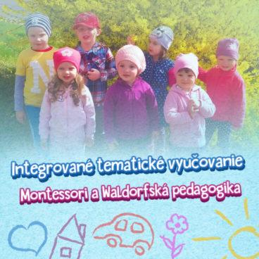 Montessori pedagogika, waldorfská pedagogika a integrované tematické vyučovanie - škôlka Banská Bystrica